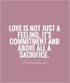Love Is Not Just A Feeling Its Commitment And Above All A Sacrifice Picture Quote