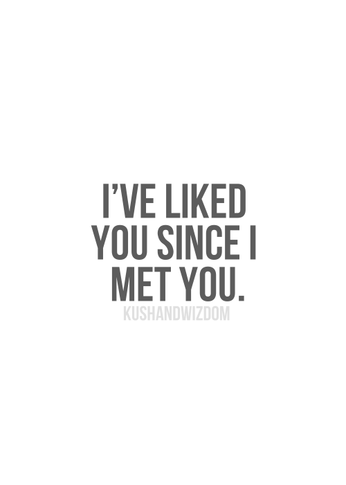 Ive Liked You Since I Met You Love Quotes For Him Http Meaningfullquotes Com Ive Liked You Since I Met You Love Quotes For Him