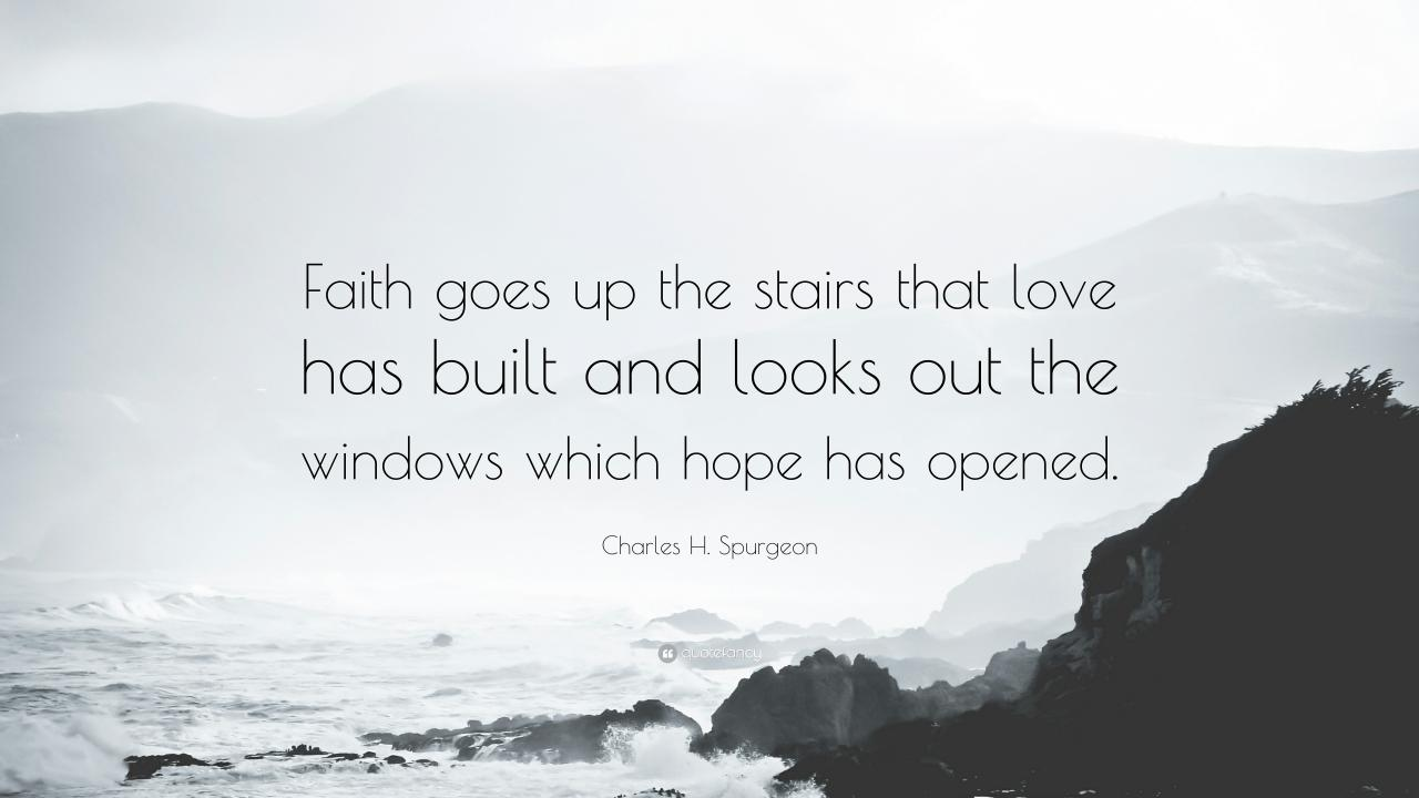 Christian Quotes Faith Goes Up The Stairs That Love Has Built And Looks Out