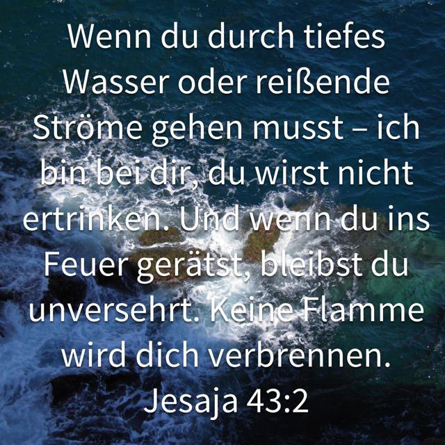 Jesaja Wenn Du Durch Tiefes Wasser Oder Reisende Strome Gehen Musst Ich Bin Bei Dir Du Wirst Nicht Ertrinken Und Wenn Du Ins Feuer Geratst