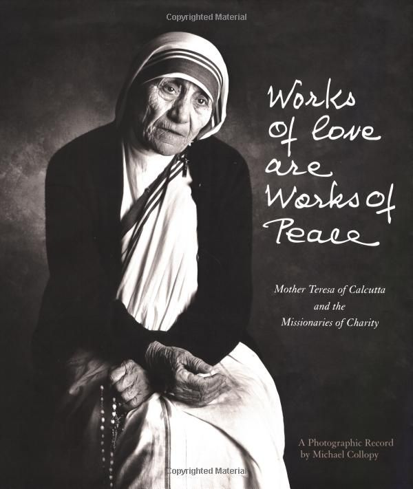 Works Of Love Are Works Of Peace Blessed Mother Teresa
