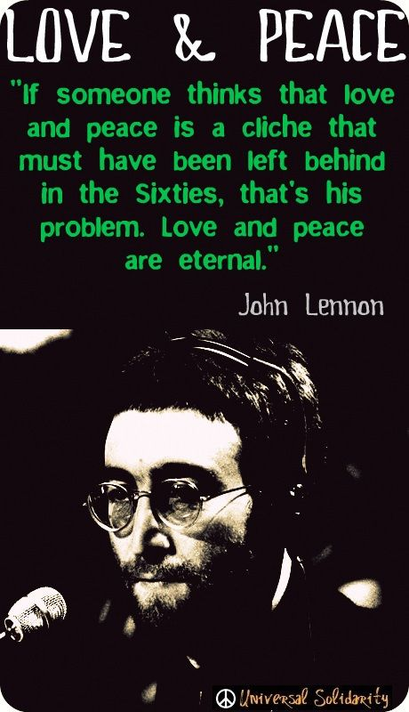 If Someone Thinks That Love And Peace Is A Cliche That Must Have Been Left