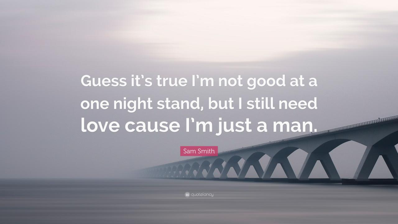 Sam Smith Quote Guess Its True Im Not Good At A One