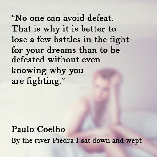 No One Can Avoid Defeat That Is Why It Is Better To Lose A Few Battles In The Fight For Your Dreams Than To Be Defeated Without Even Knowing Why You Are