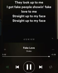 In Love With This Song Fake Love Drake I Got Fake People Showing Fake Love To Me Straight Up To My Face Straight Up To My Face Ive Been Down So