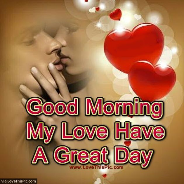 Good Morning My Love Have A Great Day Morning Good Morning Morning Quotes Good Morning Quotes Morning Quote Good Morning Quote Good Morning Love Good