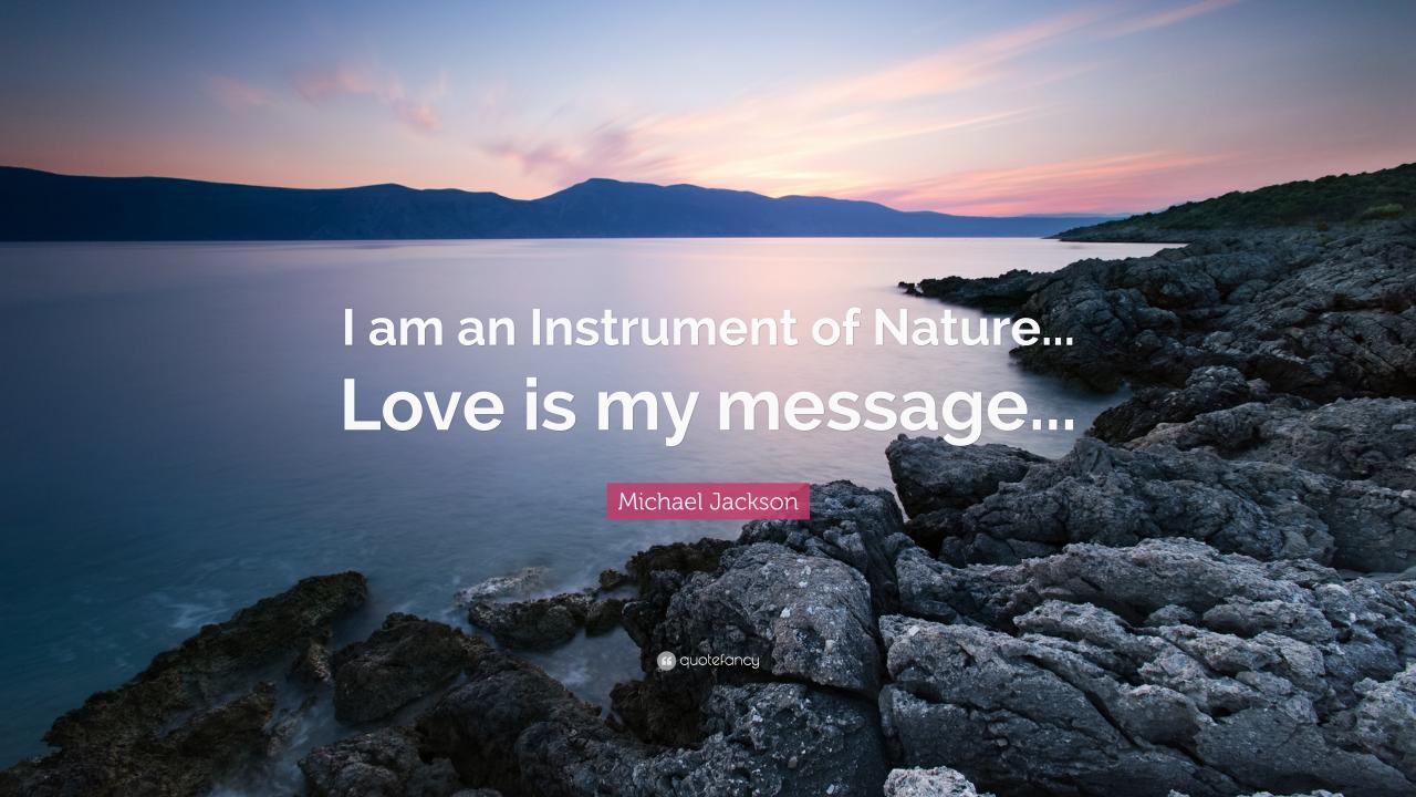 Michael Jackson Quote I Am An Instrument Of Nature Love Is My Message