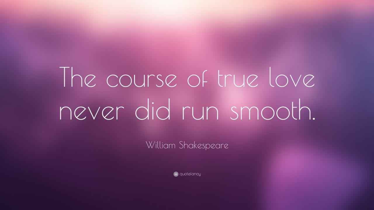 William Shakespeare Quote The Course Of True Love Never Did Run Smooth