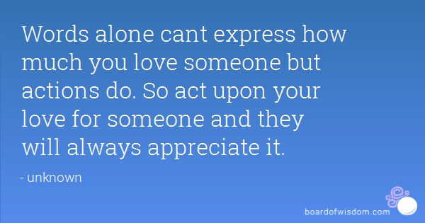 Words Alone Cant Express How Much You Love Someone But Actions Do