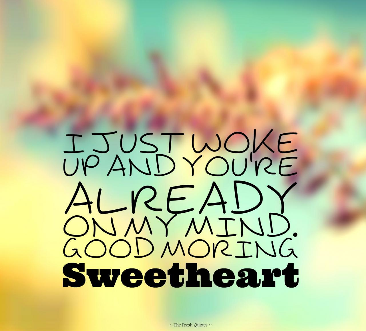 I Just Woke Up And Youre Already On My Mind Good Moring Sweetheart Quotes Sayings