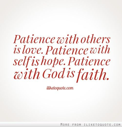 Patience With Others Is Love Patience With Self Is Hope Patience With Is