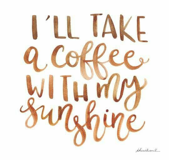 Ill Take Coffee With My Sunshine  E