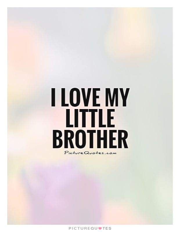 I Love My Little Brother Brother Quotes On Picturequotes Com Inspirational Quotes Pinterest Brother Brother Siblings And Bro