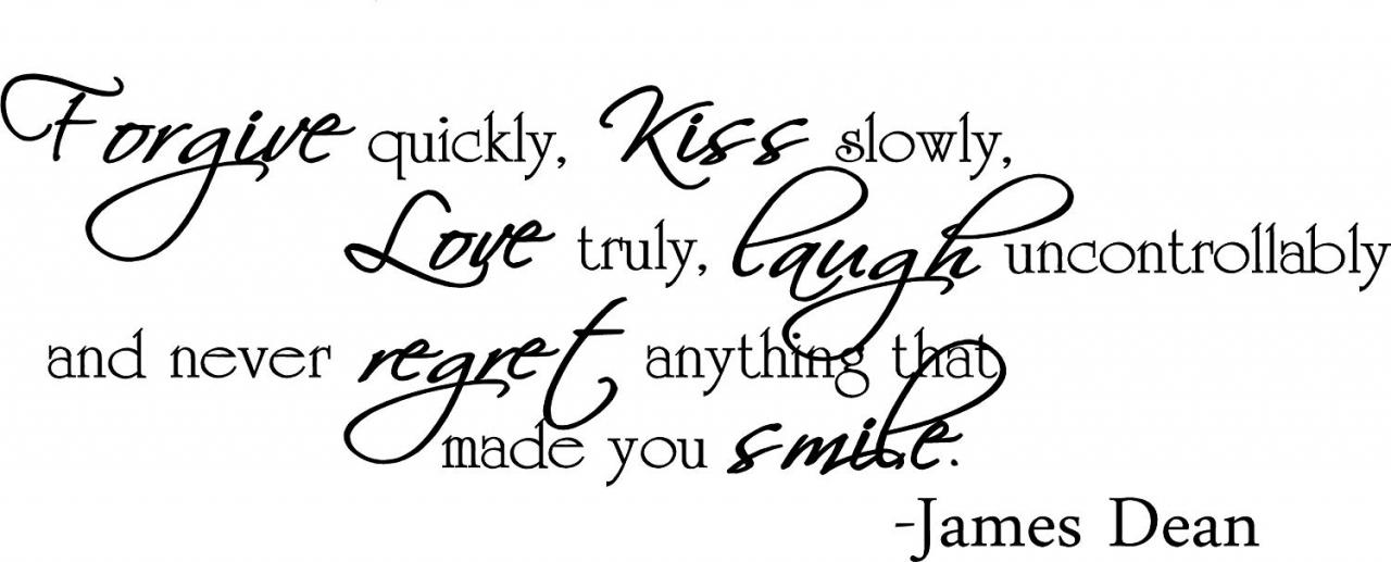 Amazon Com Forgive Quickly Kiss Slowly Love Truly Laugh Uncontrollably And Never Regret Anything That Made You Smile James Dean Inspirational Wall