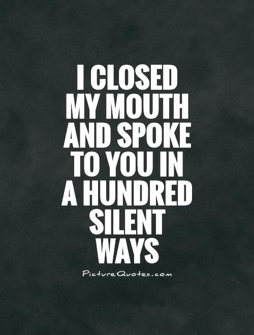 I Closed My Mouth And Spoke To You In A Hundred Silent Ways Silence Quotes