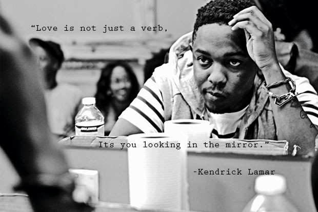 Love Is Not Just A Verb Its You Looking In The Mirror Kendrick Lamar