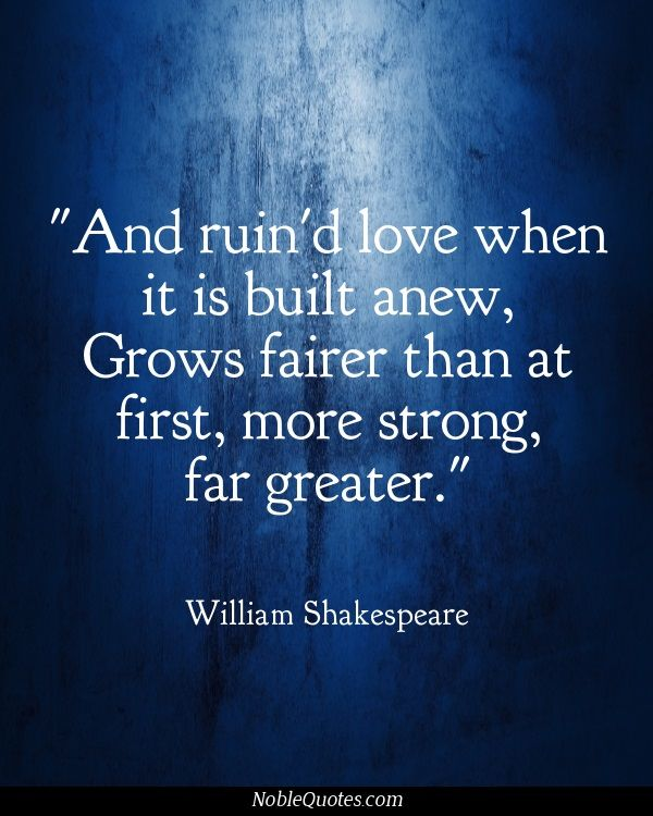 And Ruined Love When It Is Built Anew Grows Fairer Than At First More Strong Far Greater Find This Pin And More On Famous Shakespearean Quotes
