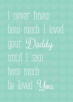 I Never Knew How Much I Loved Your Daddy Until I Saw How Much He Loved You Teal Print Art Newborn Girl Boy Quote Daughter Son This Print Is So Perfect For