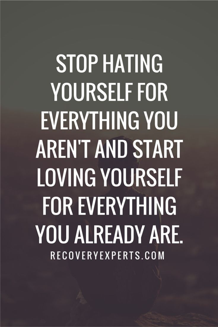 Inspirational Quotes Stop Hating Yourself For Everything You Arent And Start Loving Yourself