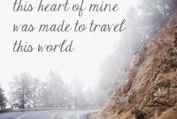 Quote This Heart Of Mine Was Made To Travel This World Viagem Frases Pinterest Wander Tourism Quotes And Inspirational