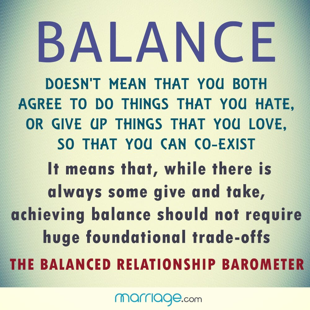 Balance Doesnt Mean That You Both Agree To Do Things That You Or Give Up Things That You Love So That You Can Co Exist It Means Thatwhile There
