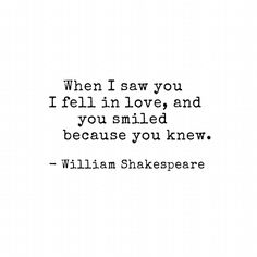 When I Saw You I Fell In Love And You Smiled Because You Knew William Shakespeare