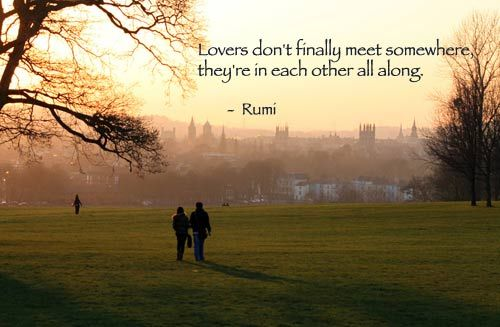 Rumi Quote Lovers Dont Finally Meet Somewhere Theyre With Each Other All Along