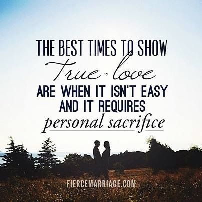 The Best Times To Show True Love Are When It Isnt Easy And Requires Personal Sacrifice Selfless