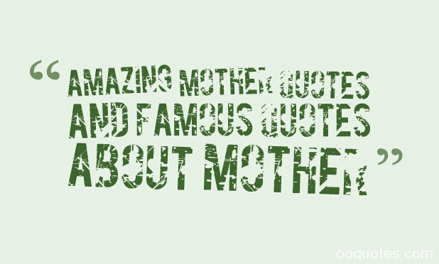 Amazing Mother Quotes And Famous Quotes About Mother Relaxed Mother Quotes Mother Poemsmothers Day Quotesmother Love Quotesmom Quotesfunny Mother
