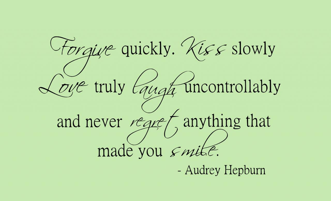 Kiss Slowly Love Truly Laugh Uncontrollably And Never Regret Anything That Made You Smile
