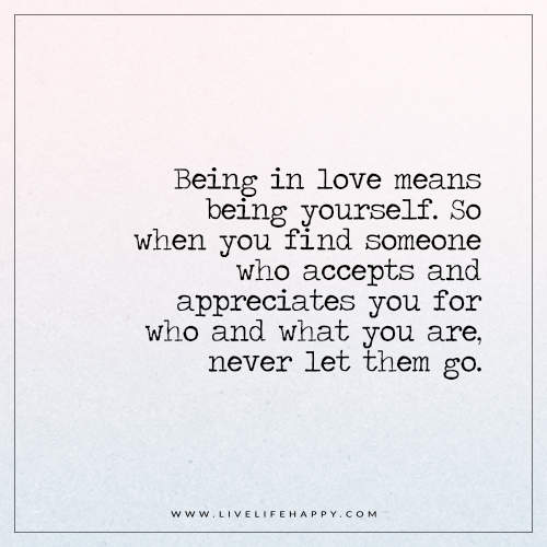 Live Life Happy Being In Love Means Being Yourself So When You Find Someone