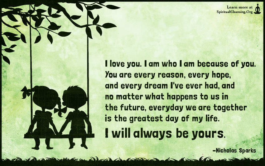 I Love You I Am Who I Am Because Of You You Are Every