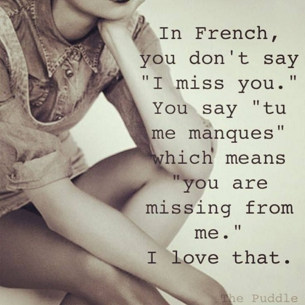 In French You Dont Say I Miss You You Say Tu Me Manques Which Means You Are Missing From Me I Love That Inspirational Love Quotes