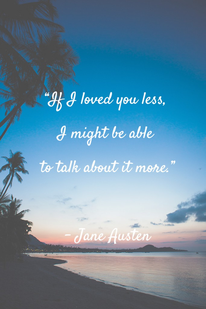 Jane Austen Quote If I Loved You Less I Might Be Able To Take