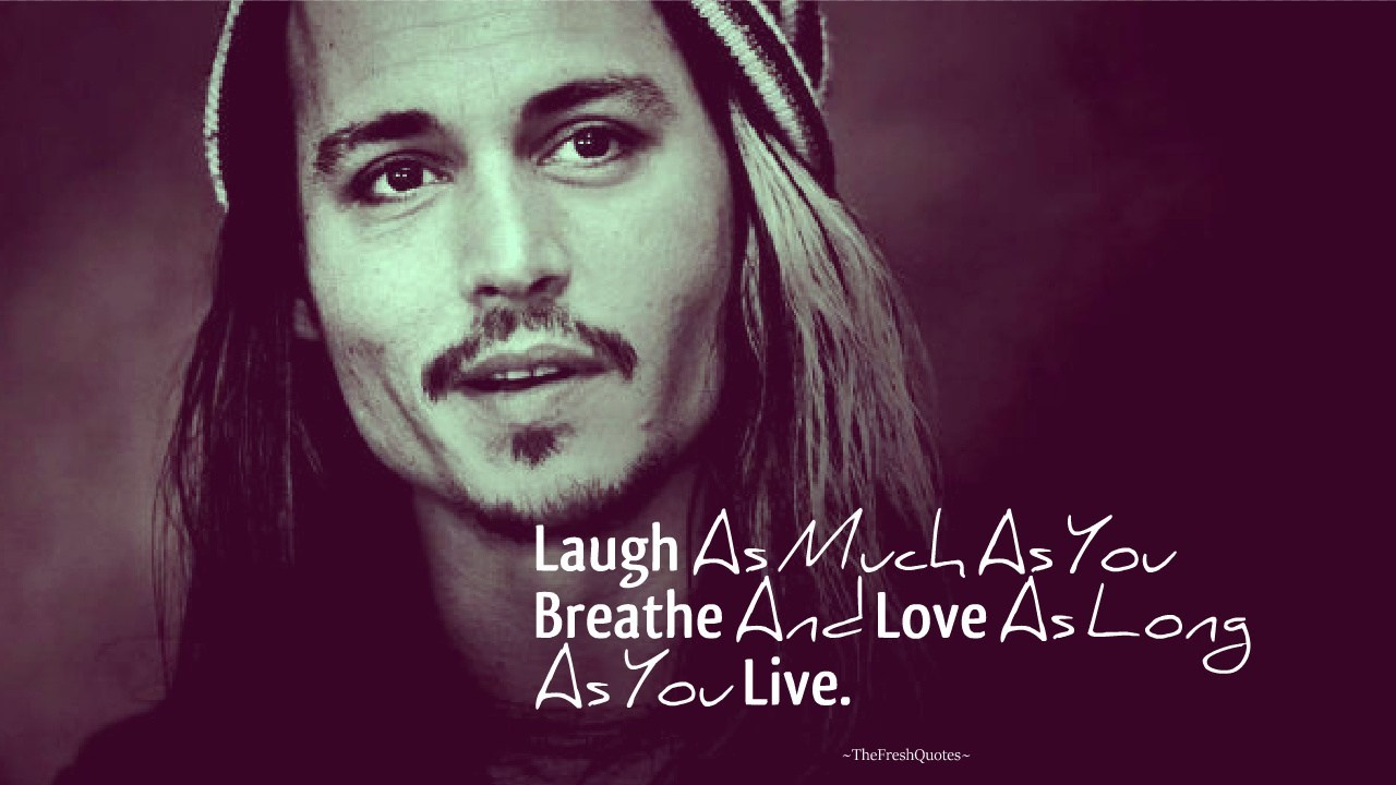 Laugh As Much As You Breathe And Love John Christopher Commonly Known As Johnny Depp