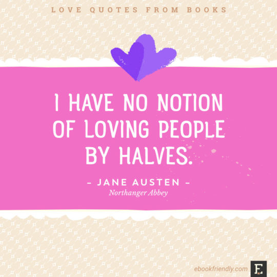 Love Quotes From Books I Have No Notion Of Loving People By Halves