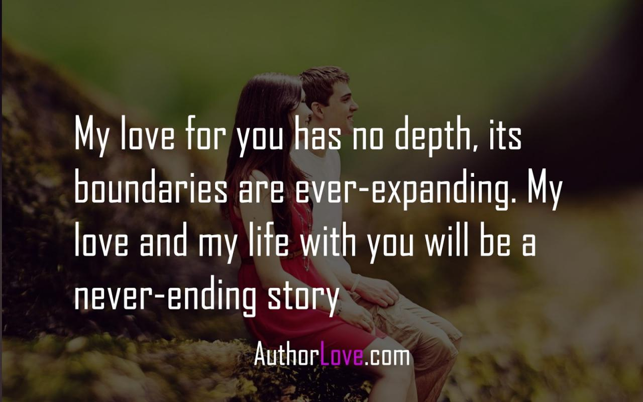 My Love For You Has No Depth Its Boundaries Are Ever Expanding My Love And My Life With You Will Be A Never Ending Story