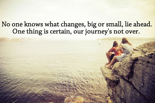 No One Knows What Changes Big Or Small Lie Ahead One Thing Is