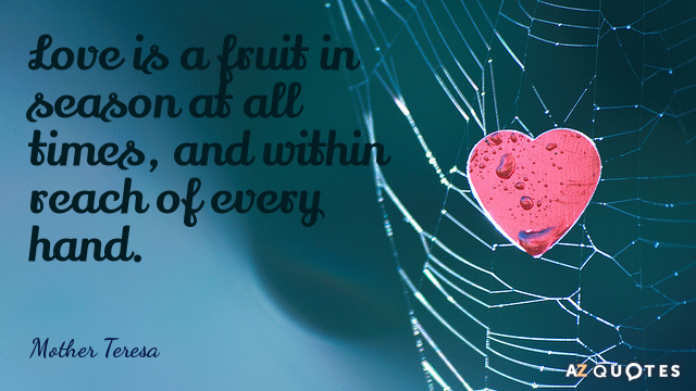 Mother Teresa Quote Love Is A Fruit In Season At All Times And Within