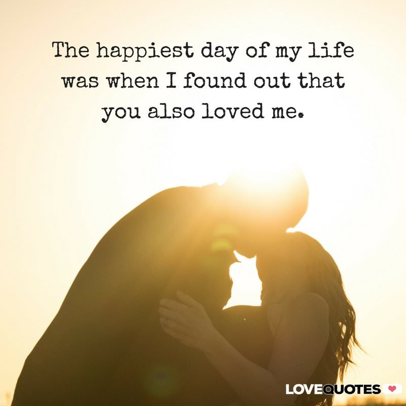The Happiest Day Of My Life Was When I Found Out That You Also Love Me