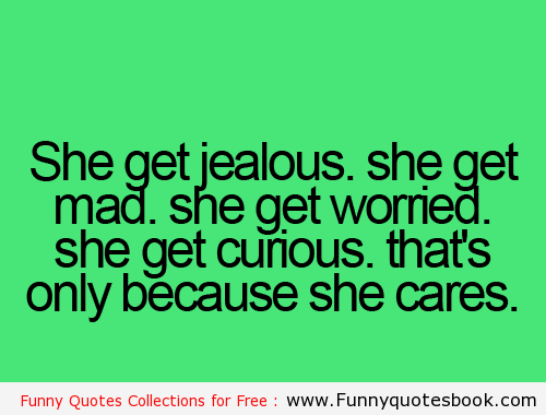 She Get Jealous She Get Mad She Get Worried She Get Curious Thats Only Because She Cares
