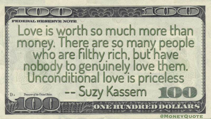 Love Is Worth So Much More Than Money There Are So Many People Who Are