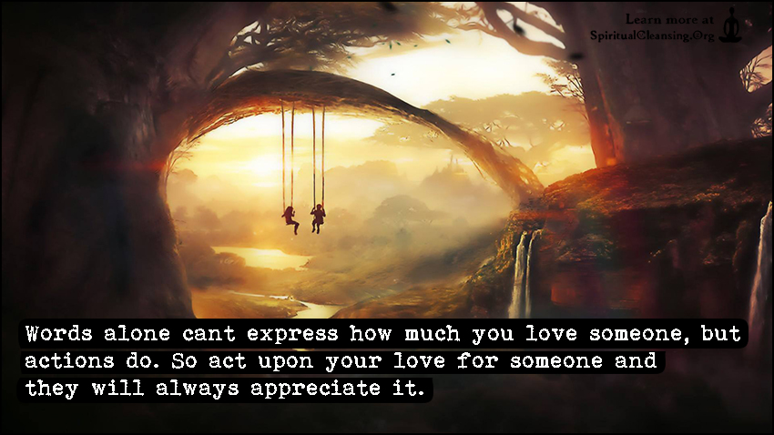 Words Alone Cant Express How Much You Love Someone But Actions Do So Act