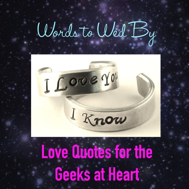 Words To Wed By Love Quotes For The Geeks At Heart  C B