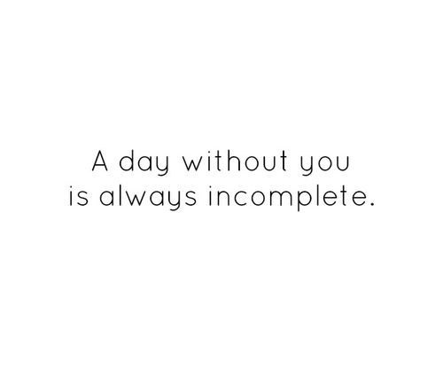 A Day Without You Is Always Incomplete