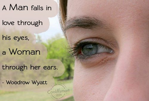 A Man Falls In Love Through His Eyes A Woman Through Her Ears