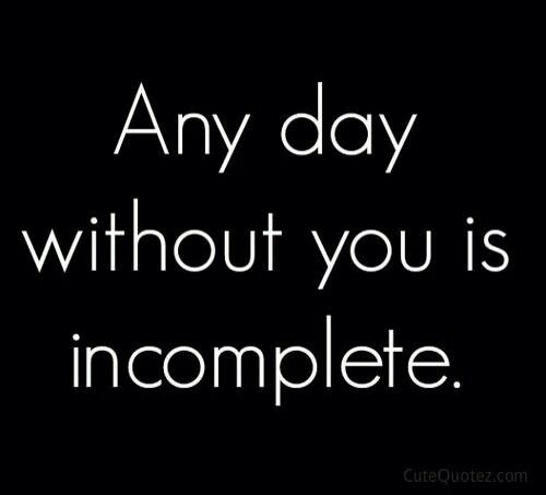 Any Day Without You Is Incomplete  E  Ba Romantic Love Quoteslove