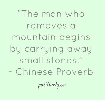 The Man Who Removes A Mountain Begins By Carrying Away Small Stones Chinese Proverb