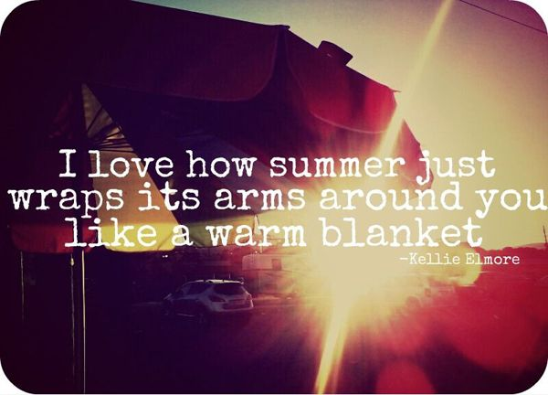 I Love How Summer Just Wraps Its Arms Around You Like A Warm Blanket