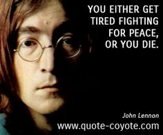 John Lennon Peace Peace Quotes John Lennon You Either Get Tired Fighting